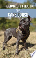 The Complete Guide to the Cane Corso