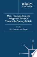 Men Masculinities And Religious Change In Twentieth Century Britain