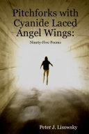 Pitchforks with Cyanide Laced Angel Wings: Ninety-Five Poems