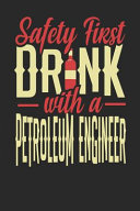 Safety First Drink with a Petroleum Engineer