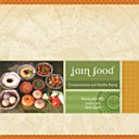 Jain Food  Compassionate and Healthy Cooking    Vegetarian Cook Book