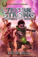 Tristan Strong Destroys the World  a Tristan Strong Novel  Book 2