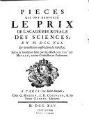 Recueil des pieces qui ont remporté les prix de l'Académie royale des sciences, depuis leur fondation jusqu'à présent , avec les pieces qui y ont concouru . Tome cinquième contenant les pieces depuis 1741 jusqu'en 1744
