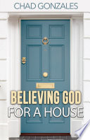 Believing God For A House