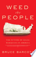 """""""Weed the People: The Future of Legal Marijuana in America"""" by Bruce Barcott"""
