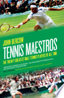 """""""Tennis Maestros: The Twenty Greatest Male Tennis Players of All Time"""" by John Bercow"""