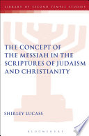 The Concept Of The Messiah In The Scriptures Of Judaism And Christianity Book PDF
