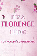 It's a FLORENCE Thing You Wouldn't Understand