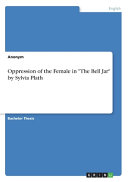 Oppression of the Female in  The Bell Jar  by Sylvia Plath