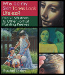 Pdf Why do My Skin Tones Look Lifeless? Plus 25 Solutions to Other Portrait Painting Peeves Telecharger