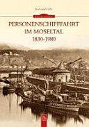 Personenschifffahrt im Moseltal 1830 bis 1980