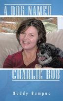 A Dog Named Charlie Bob [Pdf/ePub] eBook