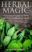 Herbal Magic  Wicca Beginner Guide to Herbs and Plants for Rituals and Spells