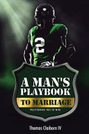 A Man's Playbook to Marriage