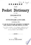 Kramers  New Pocket dictionary of the English Dutch and Dutch English Languages  Containing Also  in the First Part After Every Word the Declaration of the Pronunciation Likewise a Vocabulary of Proper Names  Geographical and Historical