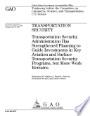 Transportation Security: Transportation Security Administration Has Strengthened Planning to Guide Investments in Key Aviation and Surface Transportation Security Programs, But More Work Remains