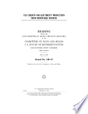 Tax Credits For Electricity Production From Renewable Sources Hearing Before The Subcommittee On Select Revenue Measures Of The Committee On Ways And Means U S House Of Representatives One Hundred Ninth Congress First Session May 24 2005  Book PDF