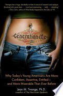 """Generation Me: Why Today's Young Americans Are More Confident, Assertive, Entitled-and More Miserable Than Ever Before"" by Jean M. Twenge"