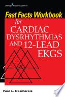 Fast Facts Workbook For Cardiac Dysrhythmias And 12 Lead Ekgs