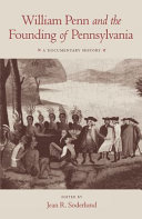 William Penn and the founding of Pennsylvania, 1680-1684: a ...