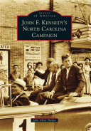 John F  Kennedy s North Carolina Campaign