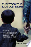 They Took the Kids Last Night  How the Child Protection System Puts Families at Risk