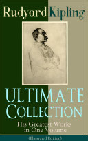 ULTIMATE Collection of Rudyard Kipling  His Greatest Works in One Volume  Illustrated Edition