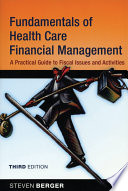 """""""Fundamentals of Health Care Financial Management: A Practical Guide to Fiscal Issues and Activities"""" by Steven Berger"""