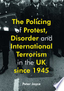 The Policing Of Protest Disorder And International Terrorism In The Uk Since 1945