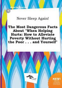 Never Sleep Again! the Most Dangerous Facts about When Helping Hurts