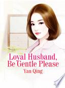 Loyal Husband Be Gentle Please
