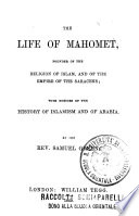 The Life of Mahomet, Founder of the Religion of Islamism and of the Empire of the Saracens with Notices of the History of Islamism and of Arabia
