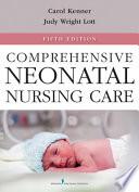 """Comprehensive Neonatal Nursing Care: Fifth Edition"" by Carole Kenner, PhD, NNP, FAAN, Judy Wright Lott, DSN, RN, BC-NNP, FAAN"