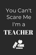 You Can t Scare Me  I m A Teacher