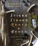 """""""Sticks, Stones, Roots & Bones: Hoodoo, Mojo & Conjuring with Herbs"""" by Stephanie Rose Bird"""
