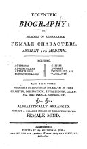 Eccentric Biography; or Memoirs of remarkable female characters, ancient and modern, etc. With portraits