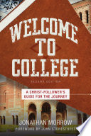 Welcome to College  : A Christ-Follower's Guide for the Journey