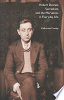 Robert Desnos Surrealism And The Marvelous In Everyday Life