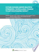 Future Oceans Under Multiple Stressors  From Global Change to Anthropogenic Impact