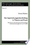 Der bayerische Jugendstrafvollzug in Theorie und Praxis  : betrachtet vor dem Hintergrund der Entscheidung des Bundesverfassungsgerichts vom 31.5.2006
