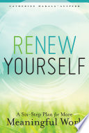 Renew Yourself  : A Six-Step Plan for More Meaningful Work