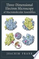 Three dimensional Electron Microscopy of Macromolecular Assemblies