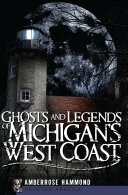 Ghosts and Legends of Michigan s West Coast