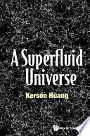 A Superfluid Universe