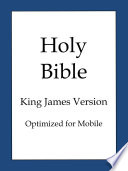 The Holy Bible  King James Version  Optimized for Mobile  Book PDF