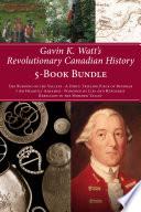 Gavin K  Watt s Revolutionary Canadian History 5 Book Bundle