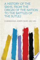 A History of the Sikhs, from the Origin of the Nation to the Battles of the Sutlej
