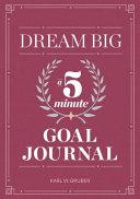 Dream Big  A Five Minute Goal Journal
