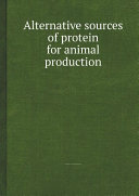 Alternative sources of protein for animal production