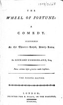 The Wheel of Fortune  a Comedy  Performed at the Theatre Royal  Drury Lane  By Richard Cumberland    The Fourth Edition